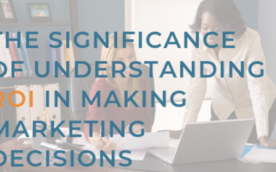 The Significance of Understanding ROI in Making Marketing Decisions