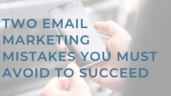 Two Email Marketing Mistakes You Must Avoid to Succeed