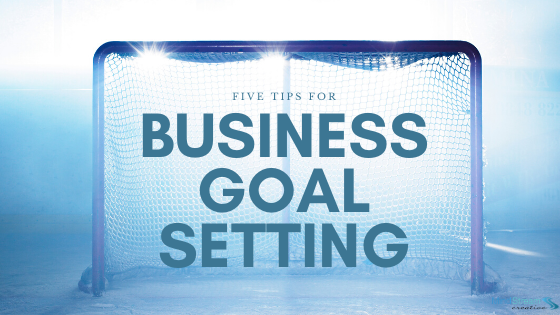Five Tips for Business Goal Setting