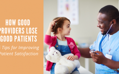 How Good Providers Lose Good Patients: 6 Tips for Improving Patient Satisfaction