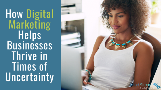 How Digital Marketing Helps Businesses Thrive in Times of Uncertainty
